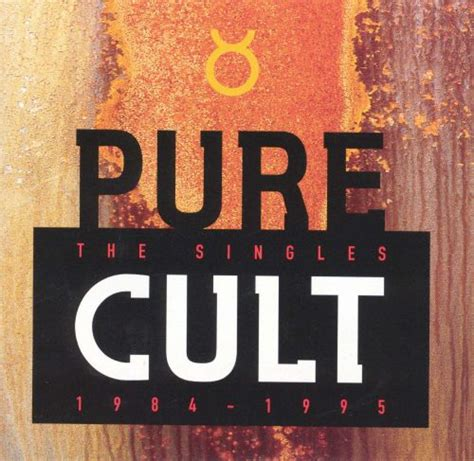 Pure Cult: The Singles 1984-1995 - The Cult   Songs
